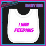 I NEED FEEDING WHITE BABY BIB EMBROIDERED PINK WRITING